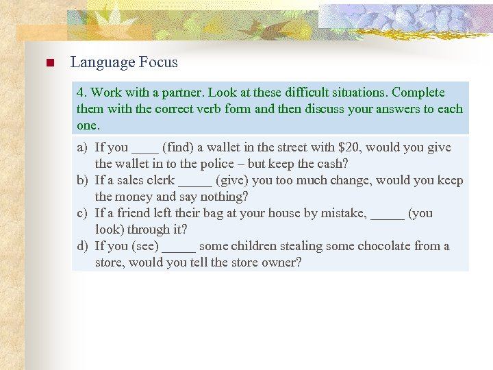 n Language Focus 4. Work with a partner. Look at these difficult situations. Complete