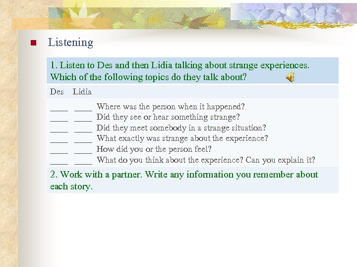 n Listening 1. Listen to Des and then Lidia talking about strange experiences. Which