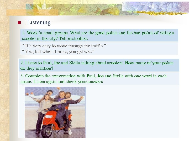 n Listening 1. Work in small groups. What are the good points and the