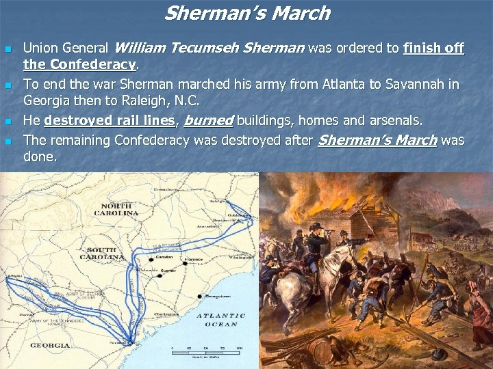 Sherman's March n n Union General William Tecumseh Sherman was ordered to finish off