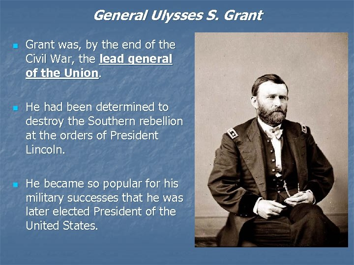 General Ulysses S. Grant n n n Grant was, by the end of the