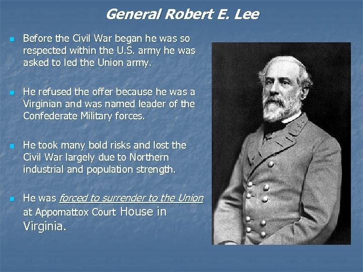 General Robert E. Lee n n Before the Civil War began he was so