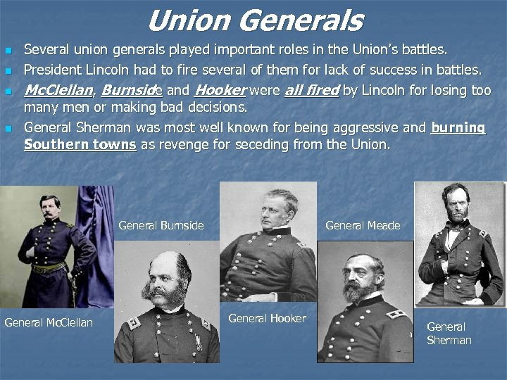 Union Generals n n Several union generals played important roles in the Union's battles.