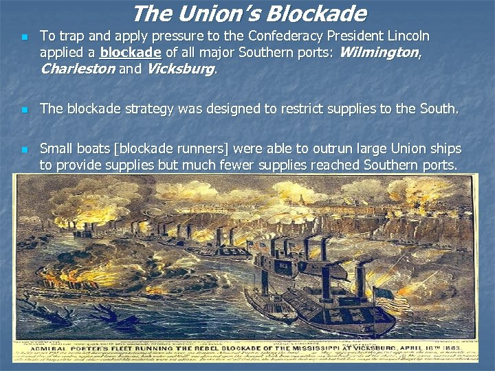 The Union's Blockade n n n To trap and apply pressure to the Confederacy