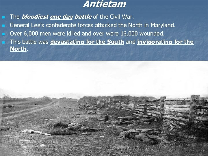 Antietam n n The bloodiest one day battle of the Civil War. General Lee's