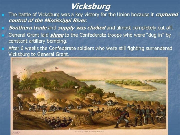 Vicksburg n n The battle of Vicksburg was a key victory for the Union