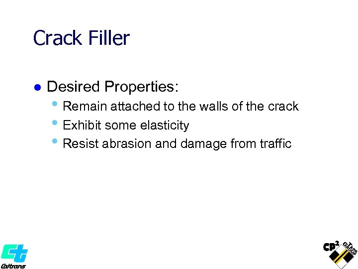 Crack Filler l Desired Properties: • Remain attached to the walls of the crack