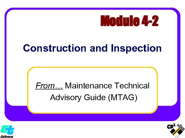 Module 4 -2 Construction and Inspection From… Maintenance Technical Advisory Guide (MTAG)