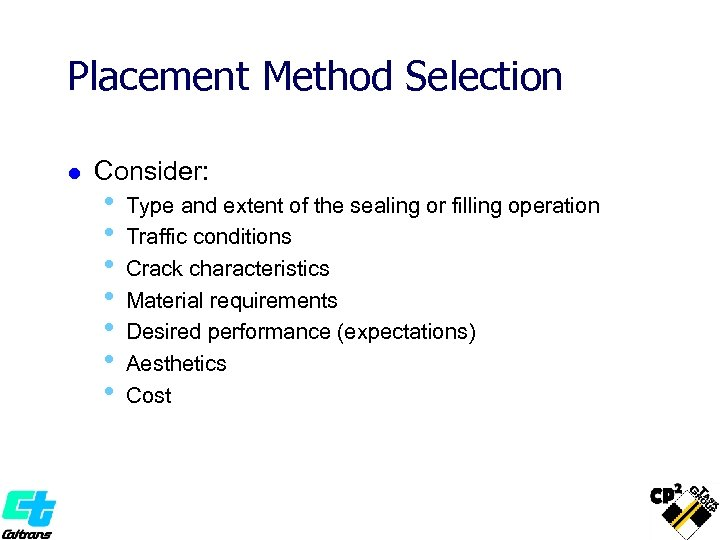 Placement Method Selection l Consider: • • Type and extent of the sealing or