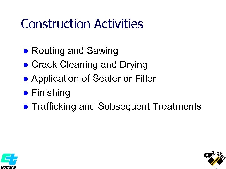Construction Activities l l l Routing and Sawing Crack Cleaning and Drying Application of