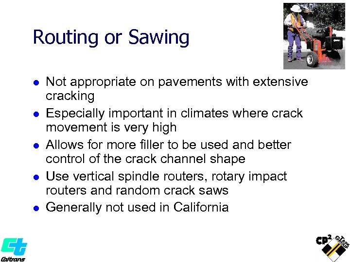 Routing or Sawing l l l Not appropriate on pavements with extensive cracking Especially