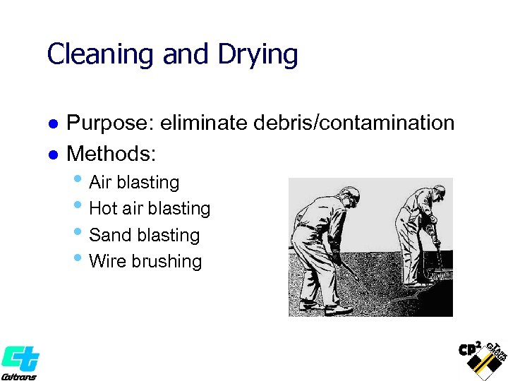 Cleaning and Drying l l Purpose: eliminate debris/contamination Methods: • Air blasting • Hot