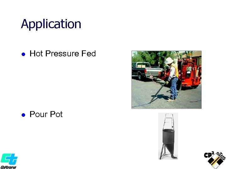 Application l Hot Pressure Fed l Pour Pot