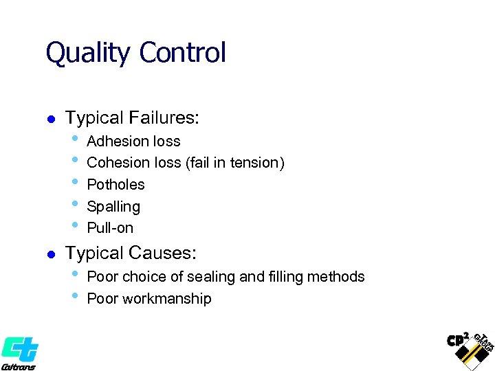 Quality Control l l Typical Failures: • • • Adhesion loss Cohesion loss (fail