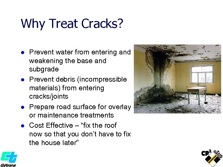 Why Treat Cracks? l l Prevent water from entering and weakening the base and