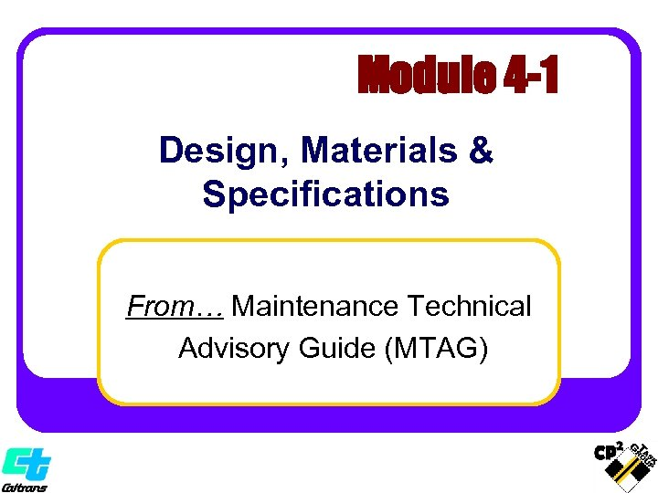 Module 4 -1 Design, Materials & Specifications From… Maintenance Technical Advisory Guide (MTAG)