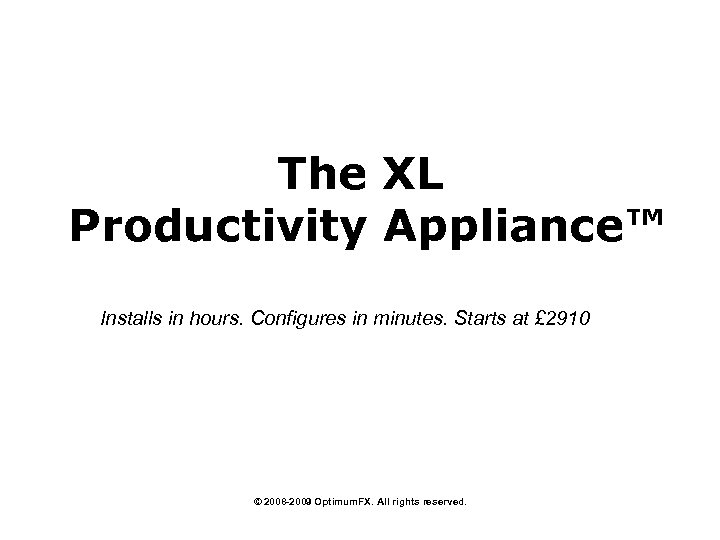 The XL Productivity Appliance™ Installs in hours. Configures in minutes. Starts at £ 2910