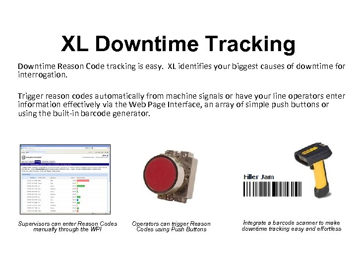 XL Downtime Tracking Downtime Reason Code tracking is easy. XL identifies your biggest causes