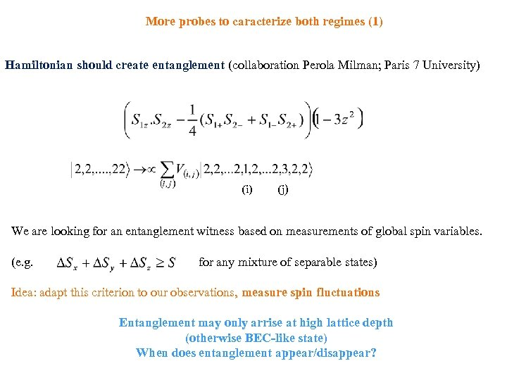 More probes to caracterize both regimes (1) Hamiltonian should create entanglement (collaboration Perola Milman;