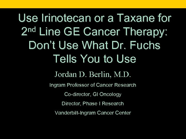 Use Irinotecan or a Taxane for nd Line GE Cancer Therapy: 2 Don't Use