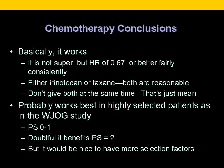 Chemotherapy Conclusions • Basically, it works – It is not super, but HR of