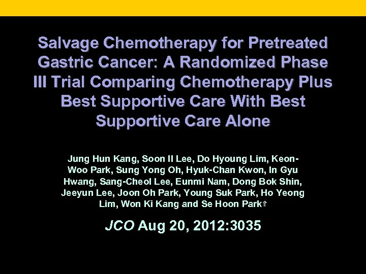 Salvage Chemotherapy for Pretreated Gastric Cancer: A Randomized Phase III Trial Comparing Chemotherapy Plus
