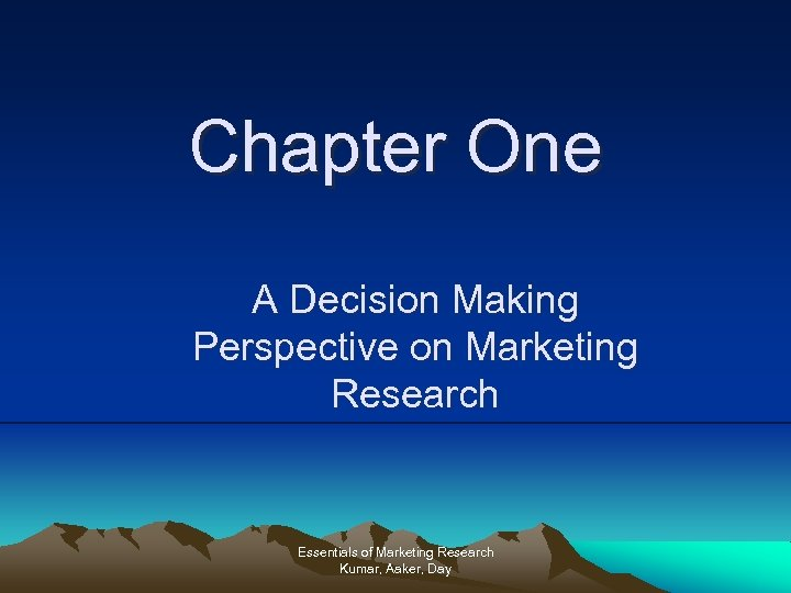Chapter One A Decision Making Perspective on Marketing Research Essentials of Marketing Research Kumar,