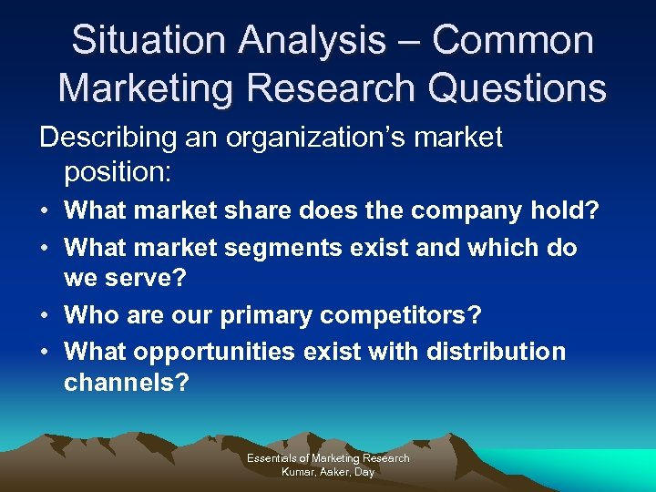 Situation Analysis – Common Marketing Research Questions Describing an organization's market position: • What