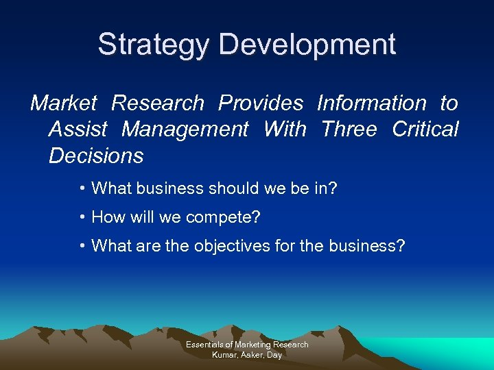 Strategy Development Market Research Provides Information to Assist Management With Three Critical Decisions •