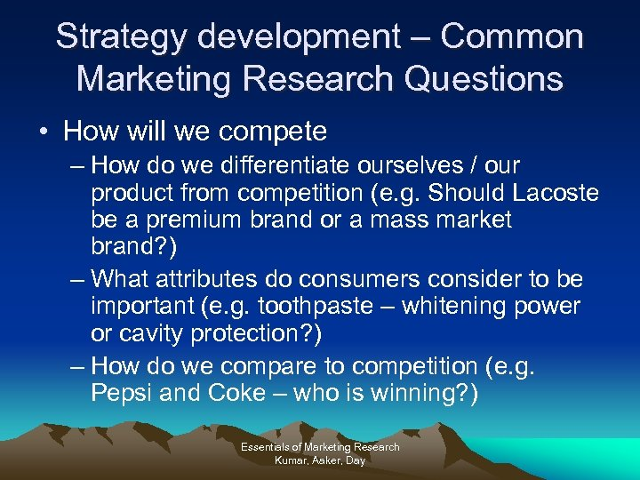 Strategy development – Common Marketing Research Questions • How will we compete – How