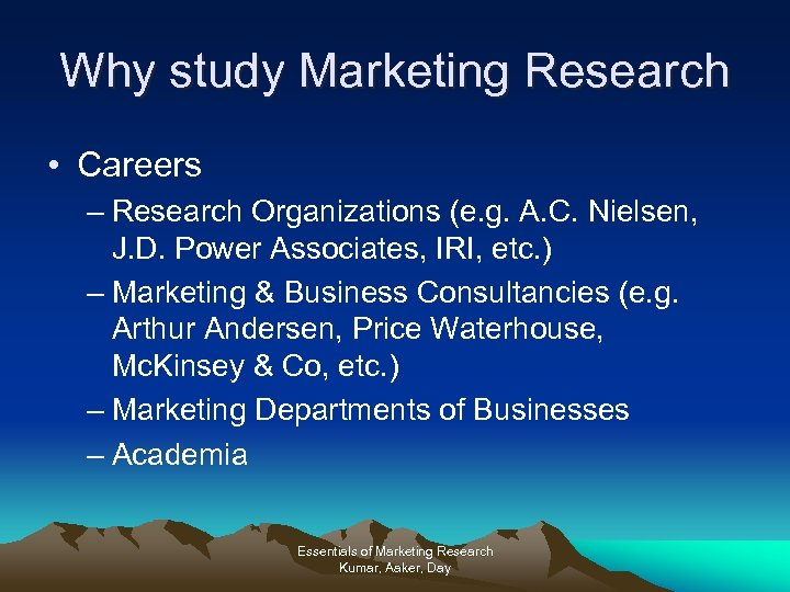 Why study Marketing Research • Careers – Research Organizations (e. g. A. C. Nielsen,