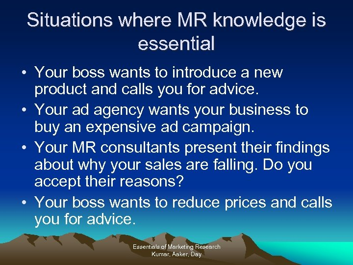Situations where MR knowledge is essential • Your boss wants to introduce a new