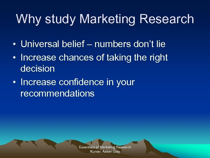 Why study Marketing Research • Universal belief – numbers don't lie • Increase chances