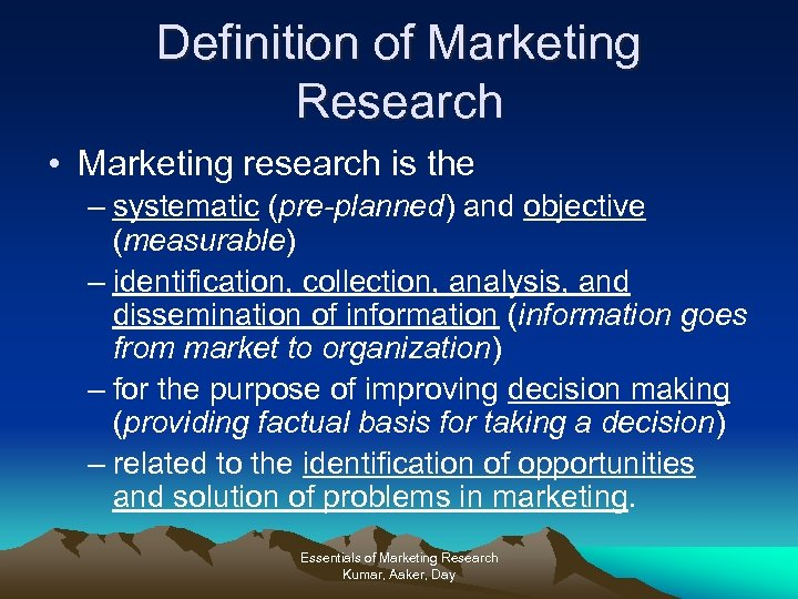 Definition of Marketing Research • Marketing research is the – systematic (pre-planned) and objective