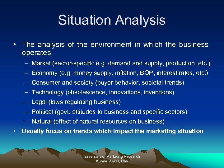 Situation Analysis • The analysis of the environment in which the business operates –