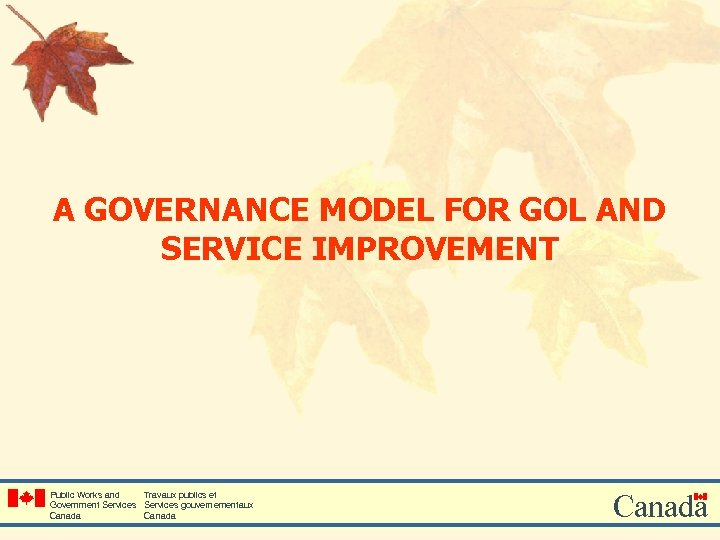 A GOVERNANCE MODEL FOR GOL AND SERVICE IMPROVEMENT Public Works and Travaux publics et