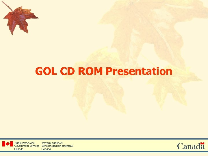 GOL CD ROM Presentation Public Works and Travaux publics et Government Services gouvernementaux Canada
