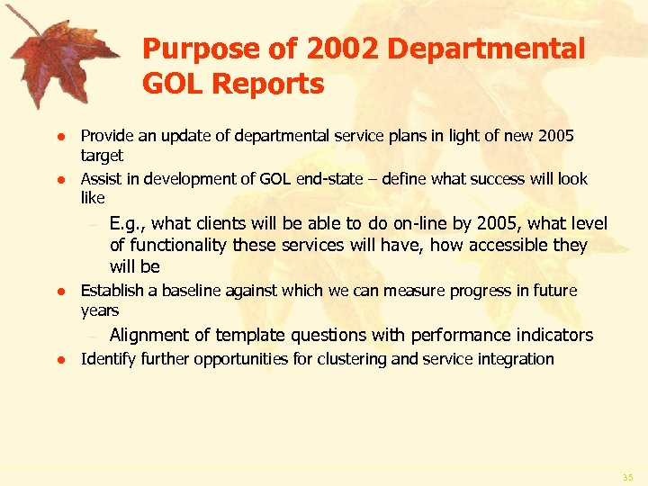 Purpose of 2002 Departmental GOL Reports l l Provide an update of departmental service