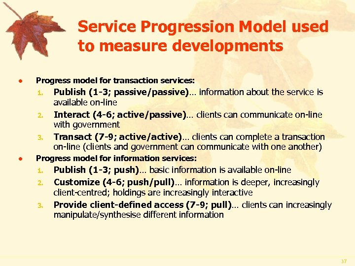 Service Progression Model used to measure developments l Progress model for transaction services: 1.
