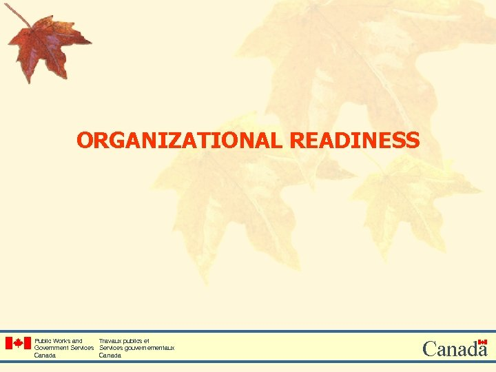 ORGANIZATIONAL READINESS Public Works and Travaux publics et Government Services gouvernementaux Canada
