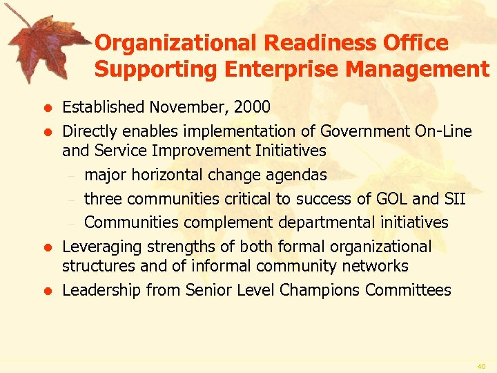 Organizational Readiness Office Supporting Enterprise Management l l Established November, 2000 Directly enables implementation