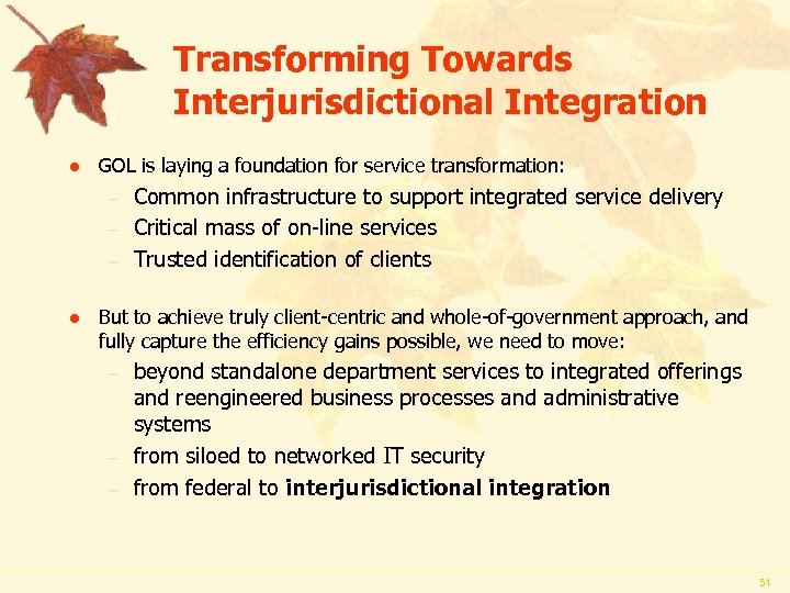 Transforming Towards Interjurisdictional Integration l GOL is laying a foundation for service transformation: –