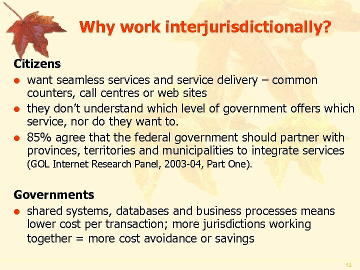 Why work interjurisdictionally? Citizens l want seamless services and service delivery – common counters,