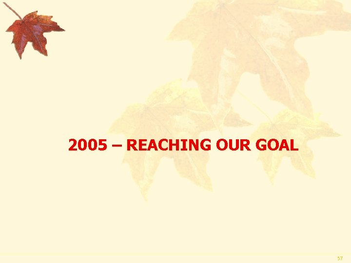 2005 – REACHING OUR GOAL 57