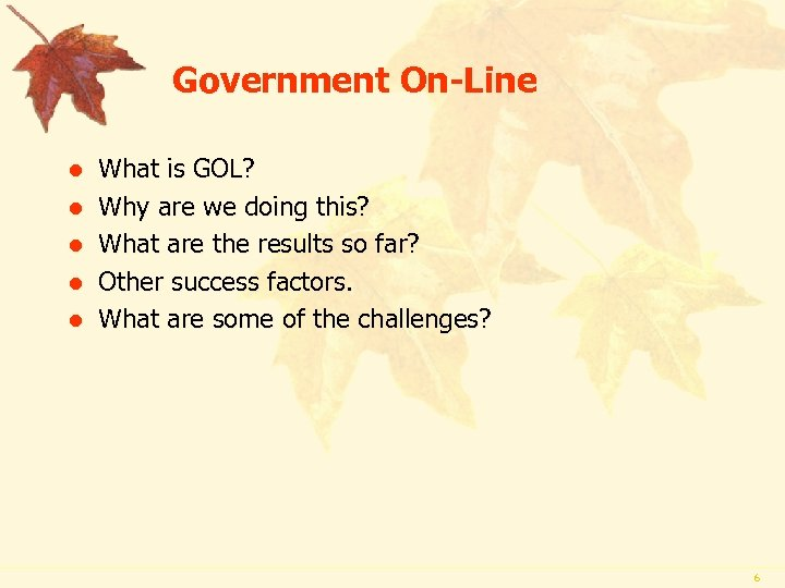 Government On-Line l l l What is GOL? Why are we doing this? What