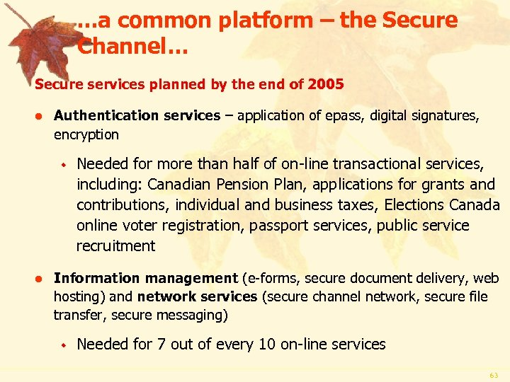 . . . a common platform – the Secure Channel… Secure services planned by