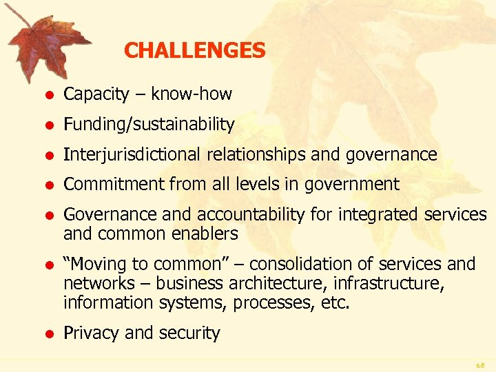 CHALLENGES l Capacity – know-how l Funding/sustainability l Interjurisdictional relationships and governance l Commitment