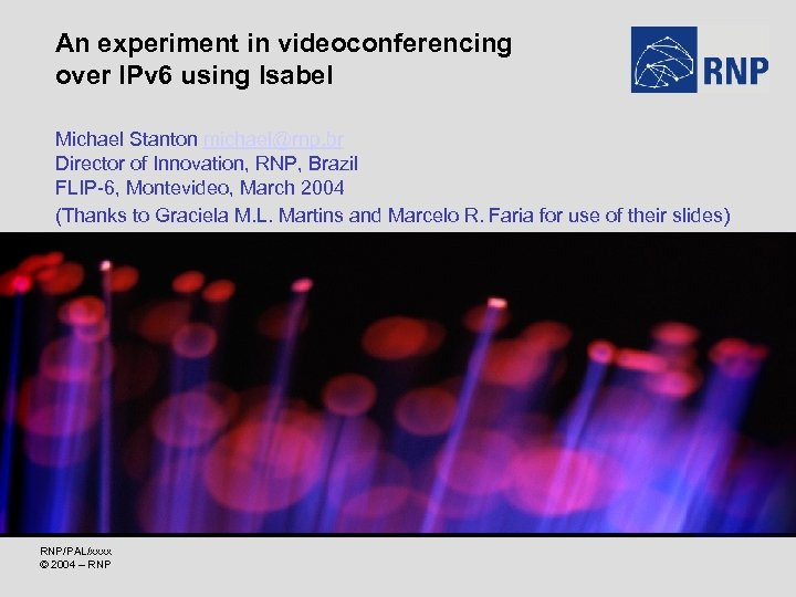 An experiment in videoconferencing over IPv 6 using Isabel Michael Stanton michael@rnp. br Director