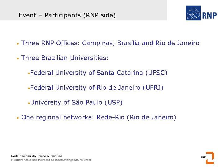 Event – Participants (RNP side) • Three RNP Offices: Campinas, Brasília and Rio de