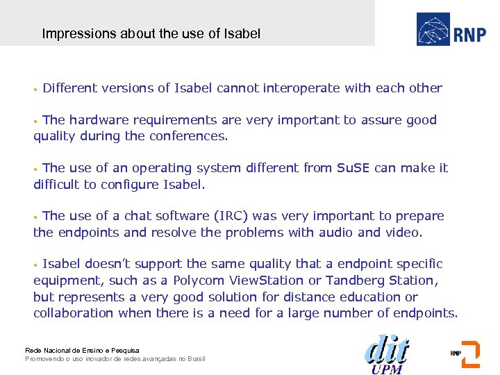 Impressions about the use of Isabel • Different versions of Isabel cannot interoperate with